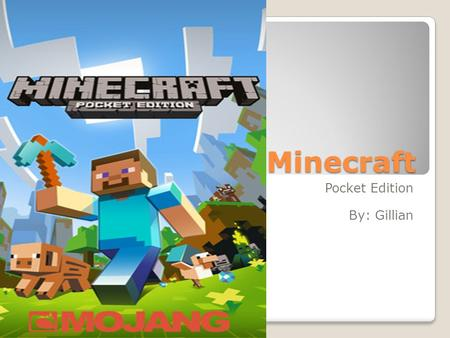 Minecraft Pocket Edition By: Gillian. Table of Contents Prologue Chapter 1: Introduction Chapter 2: Getting Minecraft Chapter 3: Your World Chapter 4: