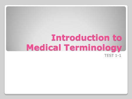 Introduction to Medical Terminology TEST 1-1. Word Parts are the Key.