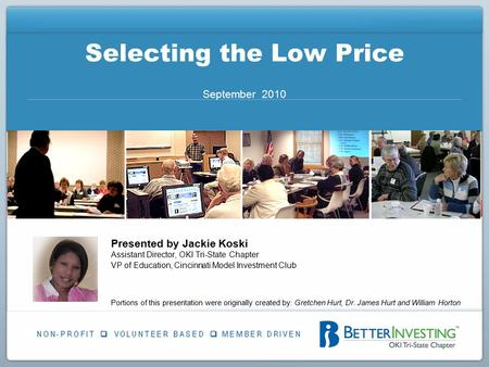 Selecting the Low Price September 2010 Presented by Jackie Koski Assistant Director, OKI Tri-State Chapter VP of Education, Cincinnati Model Investment.