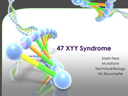 47 XYY Syndrome. Prognosis What tests can be done to detect 47 XYY Syndrome? What are the signs that indicate you have 47 XYY Syndrome? Summary Layout.