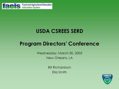 USDA CSREES SERD Program Directors' Conference Wednesday, March 30, 2005 New Orleans, LA Bill Richardson Ella Smith.