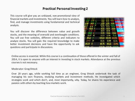 Practical Personal Investing 2 Online access is essential. While this course is a continuation of those offered in the winter and fall of 2014, it is open.