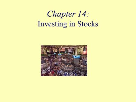 Chapter 14: Investing in Stocks. Objectives Describe stocks and how they are used by corporations and investors. Define everyday terms in the language.