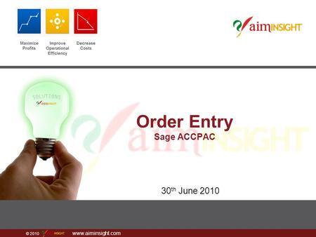 © 2010 www.aiminsight.com Order Entry Sage ACCPAC 30 th June 2010.