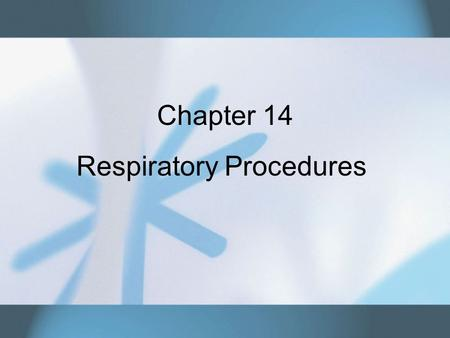 Chapter 14 Respiratory Procedures. Copyright © 2007 Thomson Delmar Learning. ALL RIGHTS RESERVED.2 Patients at Risk for Poor Oxygenation Hypoxemia –Insufficient.