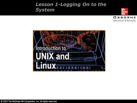 Lesson 1-Logging On to the System. Overview Importance of UNIX/Linux. Logging on to the system.