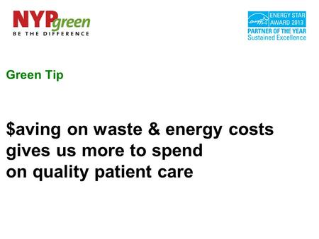 Green Tip $aving on waste & energy costs gives us more to spend on quality patient care.