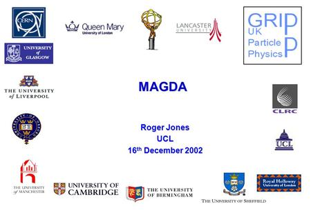 MAGDA Roger Jones UCL 16 th December 2002. RWL Jones, Lancaster University MAGDA  Main authors: Wensheng Deng, Torre Wenaus Wensheng DengTorre WenausWensheng.