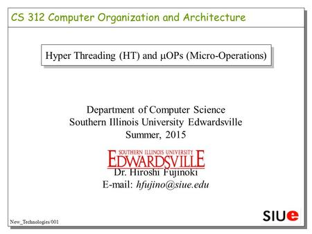 Hyper Threading (HT) and  OPs (Micro-Operations) Department of Computer Science Southern Illinois University Edwardsville Summer, 2015 Dr. Hiroshi Fujinoki.