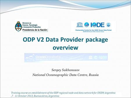 ODP V2 Data Provider package overview Sergey Sukhonosov National Oceanographic Data Centre, Russia Training course on establishment of the ODP regional.