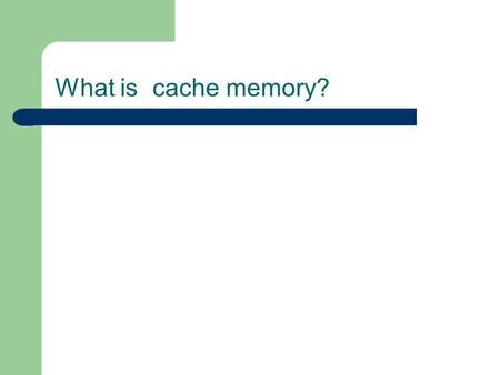 What is cache memory?. Cache Cache is faster type of memory than is found in main memory. In other words, it takes less time to access something in cache.