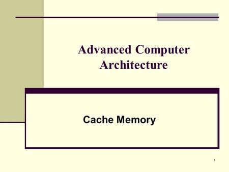 Advanced Computer Architecture Cache Memory 1. Characteristics of Memory Systems 2.