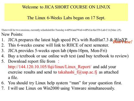 Welcome to JICA SHORT COURSE ON LINUX The Linux 6-Weeks Labs began on 17 Sept. There will be two sessions, currently scheduled for Tuesday 4-6PM and Wed.