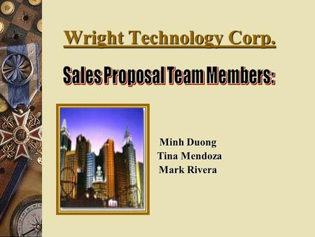 Wright Technology Corp. Minh Duong Tina Mendoza Tina Mendoza Mark Rivera.