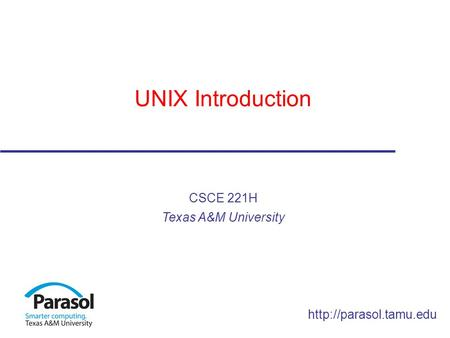 UNIX Introduction CSCE 221H Texas A&M University.