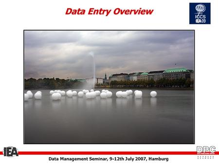 Data Management Seminar, 9-12th July 2007, Hamburg Data Entry Overview.