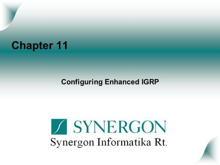 Chapter 11 Configuring Enhanced IGRP. Objectives Upon completion of this chapter, you will be able to perform the following tasks: Describe Enhanced IGRP.