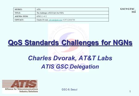 SOURCE:ATIS TITLE:The challenges of E2E QoS for NGNs AGENDA ITEM:GTSC-2; #5.2 CONTACT:Charles Dvorak,  GSC9/GTSC_.