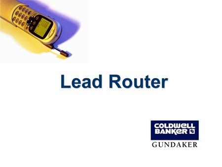 Lead Router. The LeadRouter Project Major Goal: Capture and convert online leads faster than ever before How: –Captures leads from online sources cbgundaker.com.