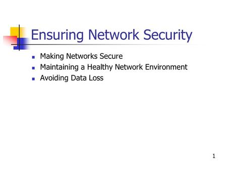 Ensuring Network Security Making Networks Secure Maintaining a Healthy Network Environment Avoiding Data Loss 1.