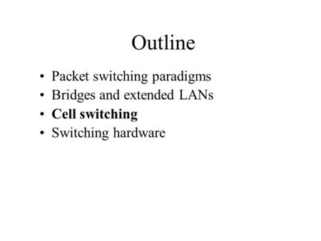 Outline Packet switching paradigms Bridges and extended LANs Cell switching Switching hardware.