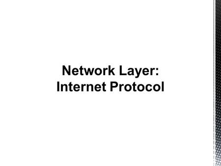 Network Layer: Internet Protocol.