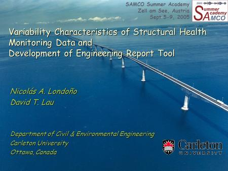 Variability Characteristics of Structural Health Monitoring Data and Development of Engineering Report Tool Nicolás A. Londoño David T. Lau Department.