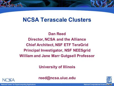 National Computational Science National Center for Supercomputing Applications National Computational Science NCSA Terascale Clusters Dan Reed Director,