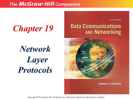 Chapter 19 Network Layer Protocols Copyright © The McGraw-Hill Companies, Inc. Permission required for reproduction or display.