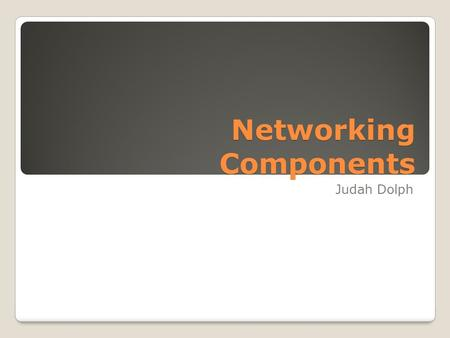 Networking Components Judah Dolph. Welcome and Introduction Welcome This presentation will show several key components required in computer networking.