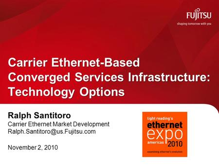Ralph Santitoro Carrier Ethernet Market Development November 2, 2010 Carrier Ethernet-Based Converged Services Infrastructure: