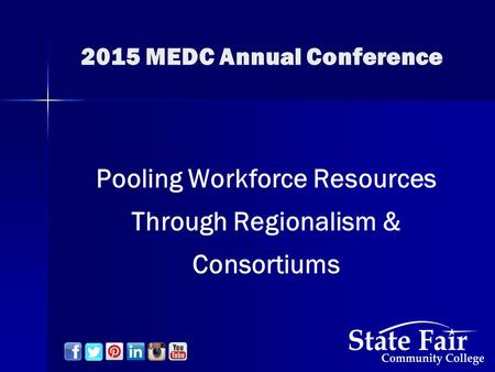 2015 MEDC Annual Conference Pooling Workforce Resources Through Regionalism & Consortiums.