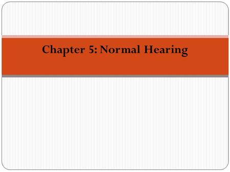 Chapter 5: Normal Hearing. Objectives (1) Define threshold and minimum auditory sensitivity The normal hearing range for humans Define minimum audible.