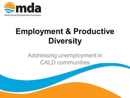 Employment & Productive Diversity Addressing unemployment in CALD communities.