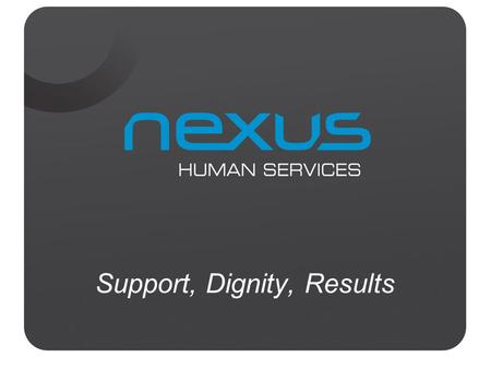 Support, Dignity, Results. Nexus Human services is a part of the Disability employment network Disability Management Service for job seekers with a disability,