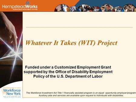 Whatever It Takes (WIT) Project Funded under a Customized Employment Grant supported by the Office of Disability Employment Policy of the U.S. Department.