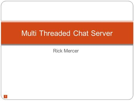 1 Rick Mercer Multi Threaded Chat Server. 2 Client – Server with Socket Connections We've seen how to establish a connection with 1 client Review a simple.