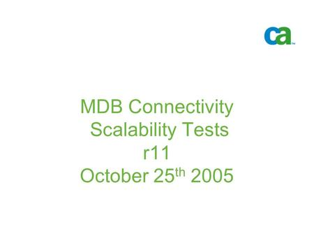 MDB Connectivity Scalability Tests r11 October 25 th 2005 -