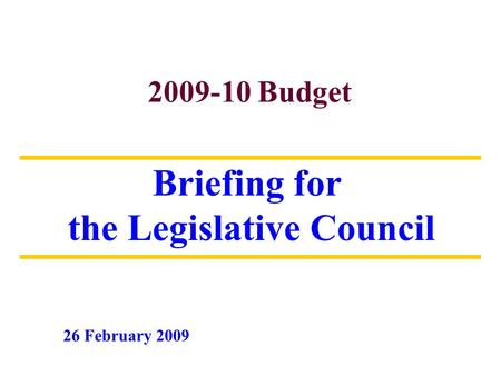Chart 1 2009-10 Budget Briefing for the Legislative Council 26 February 2009.