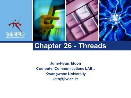 June-Hyun, Moon Computer Communications LAB., Kwangwoon University Chapter 26 - Threads.