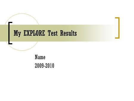 My EXPLORE Test Results Name 2009-2010. Composite Score My Score Benchmark Score College Readiness Composite Score- BelowAtAbove English Math Reading.