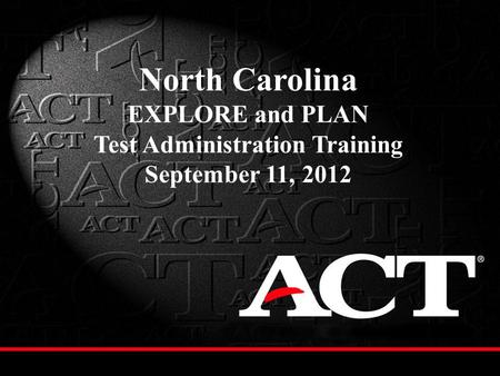 North Carolina EXPLORE and PLAN Test Administration Training September 11, 2012.