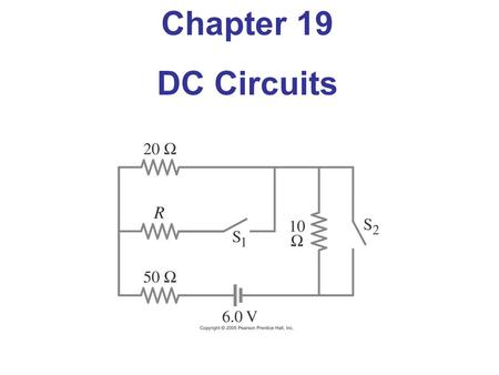 Chapter 19 DC Circuits. Objective of the Lecture Explain Kirchhoff's Current and Voltage Laws. Demonstrate how these laws can be used to find currents.