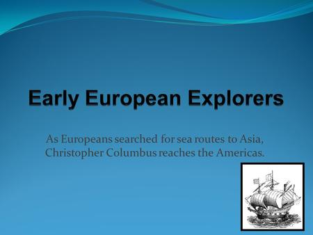 As Europeans searched for sea routes to Asia, Christopher Columbus reaches the Americas.
