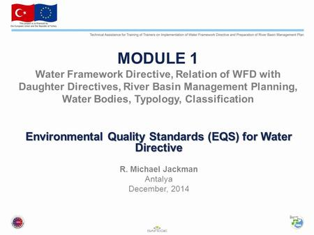 MODULE 1 Water Framework Directive, Relation of WFD with Daughter Directives, River Basin Management Planning, Water Bodies, Typology, Classification Environmental.