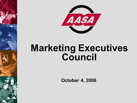 Marketing Executives Council October 4, 2006. © 2005 Motor & Equipment Manufacturers Association Agenda 10:00amWelcome and Introductions 10:15amAASA Strategic.