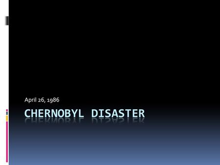 April 26, 1986. Where did it take place?? Cherynobyl, Ukraine.