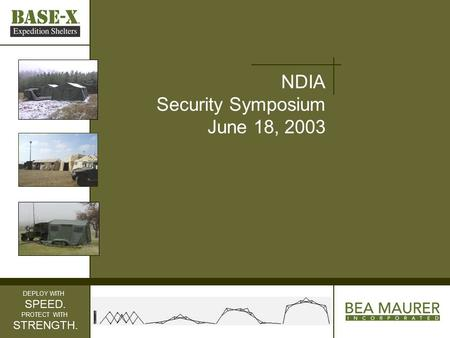 NDIA Security Symposium June 18, 2003 DEPLOY WITH SPEED. PROTECT WITH STRENGTH.