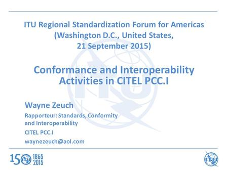 ITU Regional Standardization Forum for Americas (Washington D.C., United States, 21 September 2015) Conformance and Interoperability Activities in CITEL.