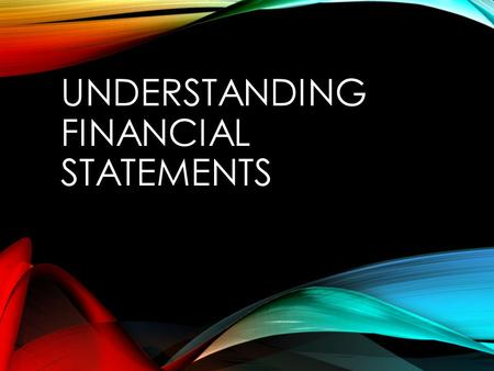 UNDERSTANDING FINANCIAL STATEMENTS. BASIC OBJECTIVES Accounting Basics Types of Financial Statements What do all these numbers mean?
